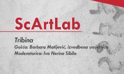 ScArtLab – Tribina, gošća Barbara Matijević – izvedbena umjetnica